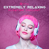 Extremely Relaxing Floating Chillout von Various Artists