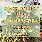 Novelty Hits For Summer Grill Party, Vol. 4 by Various Artists