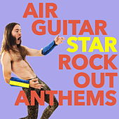 Air Guitar Star: Rock-Out Anthems de Various Artists