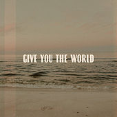 Give You the World by Rob