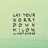 Lay Your Worry Down de Milow