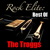Rock Elite: Best Of The Troggs de The Troggs