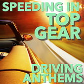 Speeding in Top Gear: Driving Anthems by Various Artists