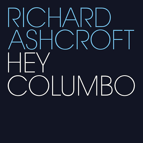 Hey Columbo by Richard Ashcroft