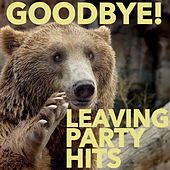 Goodbye! Leaving Party Hits by Various Artists