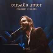 Ousado Amor (Ao Vivo) de Gabriel Guedes de Almeida