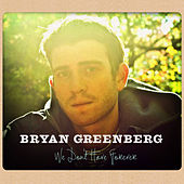 We Don't Have Forever de Bryan Greenberg