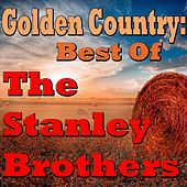 Golden Country: Best Of The Stanley Brothers von The Stanley Brothers