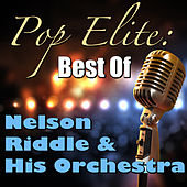 Pop Elite: Best Of Nelson Riddle & His Orchestra de Nelson Riddle & His Orchestra