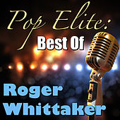 Pop Elite: Best Of Roger Whittaker de Roger Whittaker