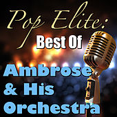 Pop Elite: Best Of Abrose & His Orchestra de Ambrose & His Orchestra