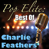Pop Elite: Best Of Charlie Feathers by Charlie Feathers