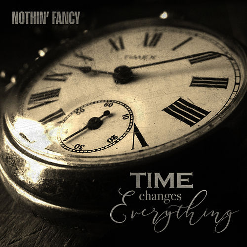 Time Changes Everything by Nothin' Fancy