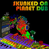 Skunked on Planet Dub de Various Artists