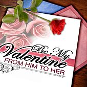 Be My Valentine: From Him To Her von Various Artists