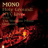 Holy Ground: Live with The Wordless Music Orchestra by Mono