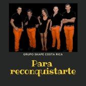 Para Reconquistarte de Grupo Skape Costa Rica