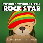 Lullaby Versions of Bob Marley by Twinkle Twinkle Little Rock Star