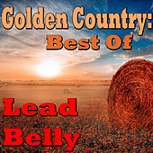 Golden Country: Best Of Lead Belly by Lead Belly