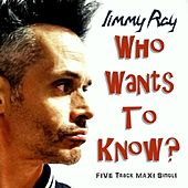 Who Wants to Know? Maxi Single by Jimmy Ray