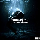 Everything Is Floating by Housefire