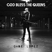 God Bless the Queens by Gabe Lopez