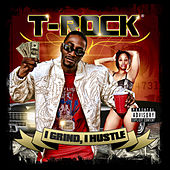 I Grind, I Hustle by T-Rock