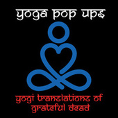 Yogi Translations of Grateful Dead by Yoga Pop Ups