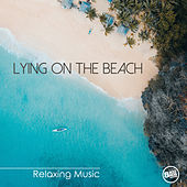 Lying on the Beach - Relaxing Music by Various Artists