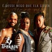 É Desse Nego Que Ela Gosta by Timbalada