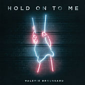 Hold on to Me by Valerie Broussard