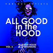 All Good In The Hood, Vol. 3 (25 Deep-House Neighbors) - EP by Various Artists