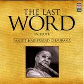 The Last Word in Flute - Pandit Hariprasad Chaurasia by Pandit Hariprasad Chaurasia