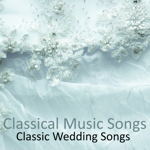 Classical Music Songs - Classic Wedding Songs by Classical Music Songs