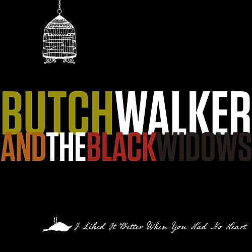I Liked It Better When You Had No Heart by Butch Walker