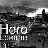 Lemme In by Hero