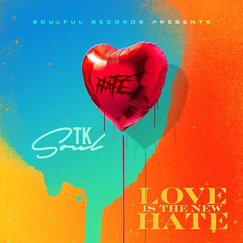 Love Is the New Hate by Tk Soul