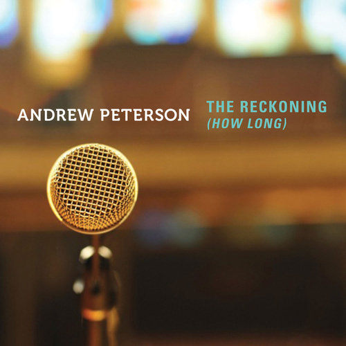 The Reckoning (How Long) by Andrew Peterson