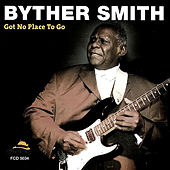 Got No Place to Go di Byther Smith