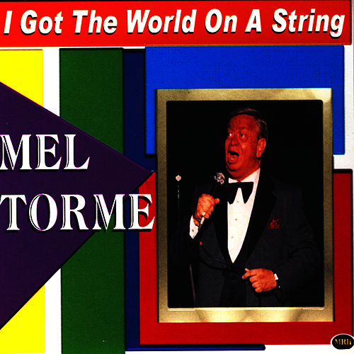 I Got The World On A String by Mel Tormè