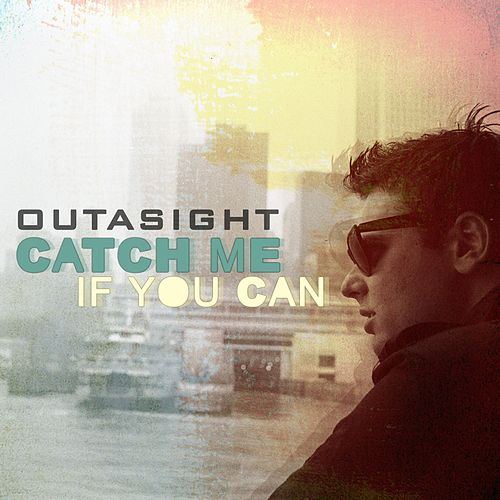 Catch Me If You Can by Outasight