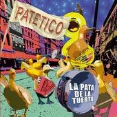 Patético by La Pata de la Tuerta