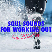 Soul Sounds For Working Out In Winter by Various Artists