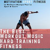 The Best Workout Music - Hard Training Fitness (La Meilleure Musique Pour Le Sport & Courir) de Motivation Sport Fitness