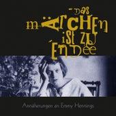 Das Märchen ist zu Ende (Annäherungen an Emmy Hennings) von Emmy Hennings