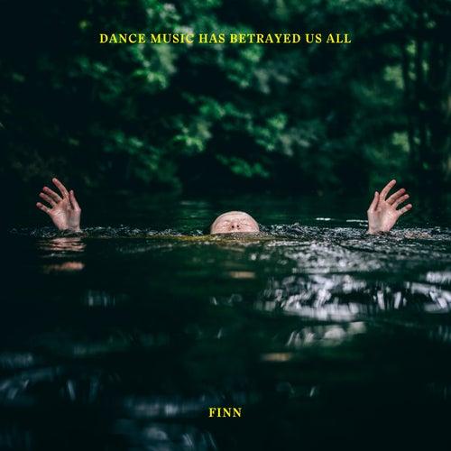 Dance Music Has Betrayed Us All by finn.