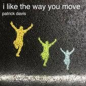 I Like the Way You Move by Patrick Davis