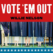 Vote 'Em Out by Willie Nelson