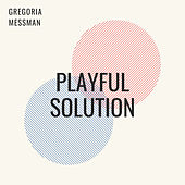 Playful Solution by Gregoria Messman