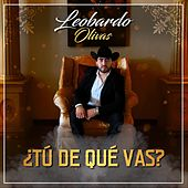 Tu De Que Vas by Leobardo Olivas